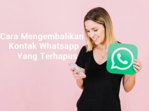 cara mengembalikan kontak whatsapp yang terhapus